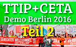 TTIP + CETA, Demo Berlin, 2016, Interviews mit ganz normalen Menschen, die sich Sorgen um unsere Zukunft machen, Demokratie, Freihandelsabkommen