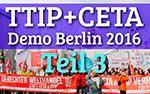 TTIP + CETA, Demo Berlin, 2016, Interviews mit ganz normalen Menschen, die sich Sorgen um unsere Zukunft machen, Teil 3