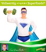Vollwertig und Superfoods?