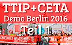 TTIP + CETA, Demo Berlin, 2016, Interviews mit ganz normalen Menschen, die sich Sorgen um unsere Zukunft machen