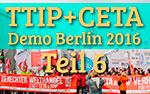 TTIP + CETA, Interviews, Meinungen, Demo Berlin 2016