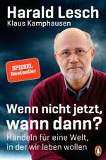 Buch, Wenn nicht jetzt, wann dann? Handeln für eine Welt, in der wir leben wollen, Harald Lesch und Klaus Kamphausen