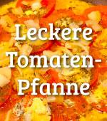 leckere Tomatenpfanne, Rezept