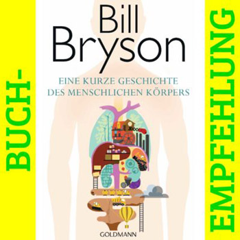 Eine kurze Geschichte des menschlichen Körpers, Bill Bryson, Buchempfehlung,
