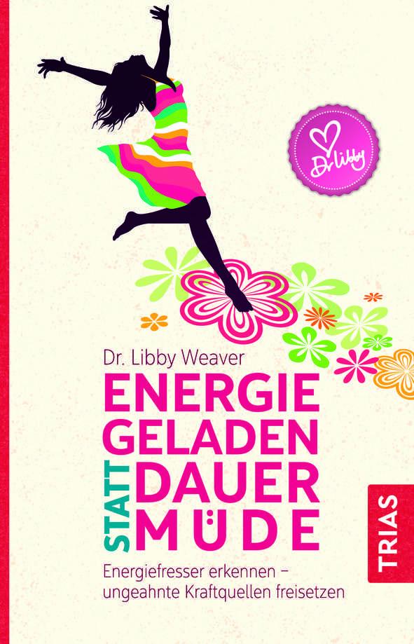 Buchtitel, Energiegeladen statt dauermüde, Energiefresser erkennen – ungeahnte Kraftquellen freisetzen, Autorin: Libby Weaver, Rezension, Buchempfehlung